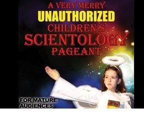 A Very Merry Unauthorized Children's Scientology Pageant - Thursday Providence, RI - Thursday, December 5th 2013 at 7:30 PM 10 tickets donated