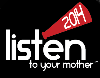 Listen to Your Mother - Giving Motherhood a Microphone Baltimore, MD - Saturday, April 26th 2014 at 6:00 PM 10 tickets donated