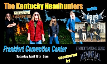 The Kentucky Headhunters and Borrowed Blue Presented by the Kentucky National Guard Memorial Fund FRANKFORT, KY - Saturday, April 19th 2014 at 6:30 PM 1000 tickets donated