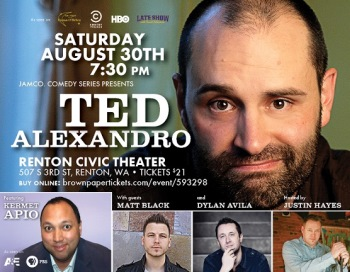 Ted Alexandro Headlines Jamco - Comedy Series Renton, WA - Saturday, August 30th 2014 at 7:30 PM 50 tickets donated