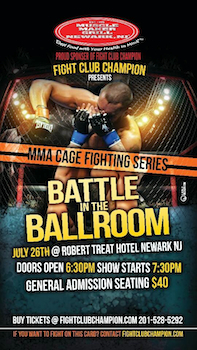 Battle in the Ballroom - Mma - Presented by Fight Club Champion - Saturday Newark, NJ - Saturday, July 26th 2014 at 7:30 PM 100 tickets donated