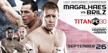 Titan FC 30: Magalhaes V. Brilz - Mixed Martial Arts - Friday Cedar Park, TX - Friday, September 26th 2014 at 7:00 PM 150 tickets donated
