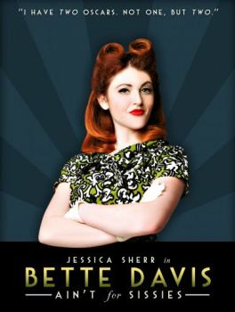 Jessica Swerr in Bette Davis Aint for Sissies New York, NY - Wednesday, May 29th 2013 at 7:00 PM 8 tickets donated