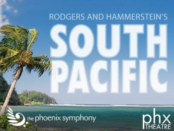 South Pacific Presented by Phoenix Symphony With the Phoenix Theatre Phoenix, AZ - Friday, May 24th 2013 at 8:00 PM 50 tickets donated