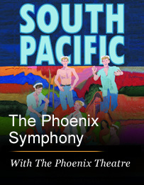 South Pacific Presented by Phoenix Symphony With the Phoenix Theatre (Saturday) Phoenix, AZ - Saturday, May 25th 2013 at 8:00 PM 150 tickets donated