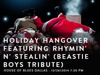Holiday Hangover Featuring Rhymin N Stealin - Beastie Boys Tribute Dallas, TX - Friday, December 26th 2014 at 8:30 PM 300 tickets donated