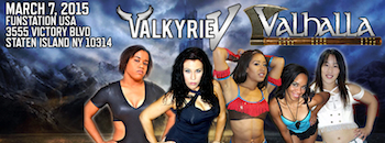 Valkyrie V - Valhalla - Presented by Valkyrie Womens Professional Wrestling - Saturday Staten Island, NY - Saturday, March 7th 2015 at 4:00 PM 20 tickets donated